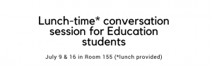 Event: Lunch-time conversation session for Education students, July 9 & 16