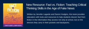 New Resource: Fact vs. Fiction: Teaching Critical Thinking Skills in the Age of Fake News