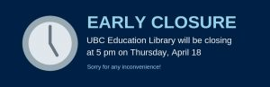 April 18: Early Closure at Education Library