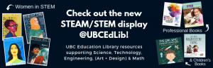 New STEAM / STEM Display is up at UBC Education Library!