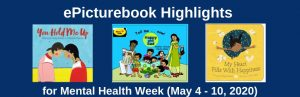 Mental Health Week (May 4-10, 2020): ePicturebook Highlights