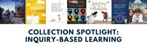 Collection Spotlight: Inquiry-Based Learning