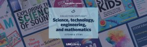 Collection Spotlight: Science, technology, engineering, and mathematics (STEAM & STEM)