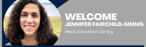 Welcome Jennifer Fairchild-Simms, Head, Education Library