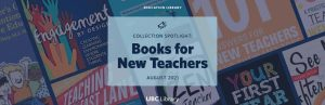 Welcome to UBC Education Library! Collection Spotlight: Books for New Teachers